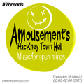 Amousement's Hackney Town Hell - 18-Mar-21