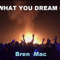 WHAT YOU  DREAM OF
