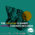 SPRING CHICKEN RECORDS / THE VACUUM CLEANER