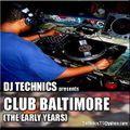 DJ Technics - Club Baltimore (The Early Years)