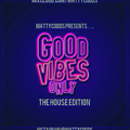 MattyCodds Presents.... Good Vibes Only! The House Edition