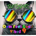 Dem Feel Good Vibes 9