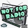NOT FOR RADIO PT. 36 (NEW HIP HOP)