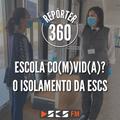 Repórter 360 - Escola co(m)vid(a)? O isolamento da ESCS