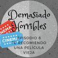 Demasiado Horribles - 008 - Te Recomiendo una Película Vieja