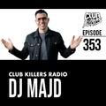 Club Killers Radio #353 - DJ MAJD
