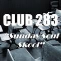 """CLUB 283 - """"Sunday Soul Skool"""" (3/7/2021)"""