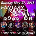 Fantasy Ranch Reunion Live 05-27-2018 (Part 02) [Chris Craze, Just Frank & Gemini]