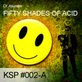 KSP #002-A - Dr. Asunder - Fifty Shades Of Acid