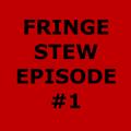 Fringe Stew Episode #1 [5/1/2021]
