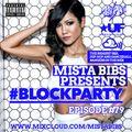 Mista Bibs - #BlockParty Episode 79 (Current R&B & Hip Hop)