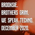 Brooksie - Brothers Grim - We Speak Techno - December 2020