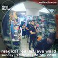 Magical Real w/ Jaye Ward - 25th July 2021