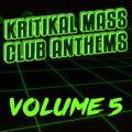 Kritikal Mass Club Anthems Vol. 05
