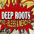 Deep Roots #163 - Bless & Mercy-Di pt.1