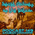 Arabian Lockdown - Secret Archives of the Vatican Podcast 149