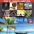 """Phil B - Extended Mashed Mix """"Queen Jump Mix with Dub Be Summertime 2 Me"""""""