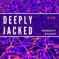 Deeply Jacked #10 - Midnight Bounce