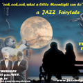 Tales from the far Side 03.06.21 Ooh, ooh, ooh, what a little Moonlight can do-Jazz about and around