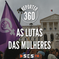 Repórter 360 - As lutas das mulheres
