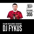 Club Killers Radio #355 - DJ Fykus