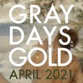 Gray Days and Gold - April 2021