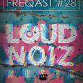 FREQAST #28 - Loud Noiz Music Edition