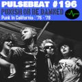 Pulsebeat #196 : Punish Or Be Damned : Punk In California '76 - '78