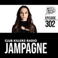 Club Killers Radio #302 - Jampagne