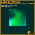 Alga-Rhythms: Locked Down Series w/ Red Rack'em 7th May 2020