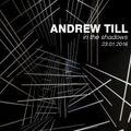 Andrew Till - In The Shadows