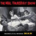 The Mal Thursday Show: Man