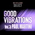 Paul Martini presents Good Vibrations Vol.3
