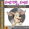 Easter Ease - Drunk Dog Funk's laid back Good Friday melt