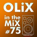OLiX in the Mix - 75 - House Music Only