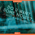 Do U Want Some Noise? 01