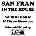 San Fran In The House - Soulful House & Disco Grooves - Selected & Mixed by DJ San Fran