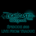 Lightcast By Alex Light - Episode #33 Live From Traouc
