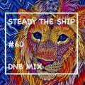 STEADY THE SHIP #60 DNB MIX