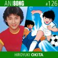 ANISONG #126 | Hiroyuki Okita • 沖田浩之