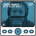 Savage Mantle Episode 5 // June 2021 (A Brief History of Recorded Music Part Deux)