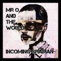 Mr O and The World - Incoming Shaman instrumental EP