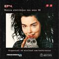 Techtrônica #4 - Música eletrônica nos anos 90
