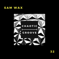 Sam Wax - Chaotic Groove Podcast - 32