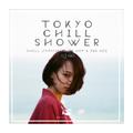 TOKYO CHILL SHOWER -Chill 日本語ラップMIX-