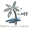 Balearic Waves Podcast #45