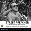 STREET PREACHER  for ▒ Le Caprice Electronique on Pure Ibiza Radio