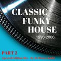 CLASSIC FUNKY HOUSE 1996-2006 (PART 2) - special edition mix 2017