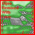 BIJOU ... Remixed With Love !!! ... Recorded Live Session+++