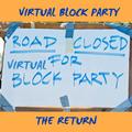 VIRTULAL BLOCK PARTY - THE RETURN